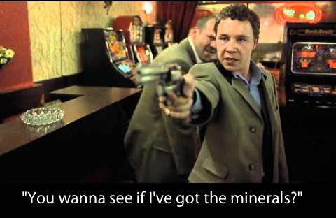 "Quote from Snatch: ""You wanna see if I've got the minerals?"""